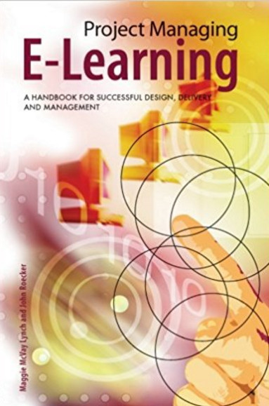 Project Managing E-Learning by Maggie Lynch and John Roecker