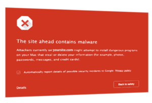 Big red malware display when your site is blacklisted at search engines.