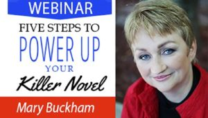 Five Steps to Power Up Your Killer Novel. Free webinar with Mary Buckham