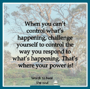bucolic scene with tree and grass. Quote is: When you can't control what is happening, challenge yourself to control the way you respond to what's happening. That's where your power is!
