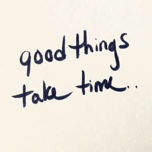 """sticky note says """"good things take time"""""""