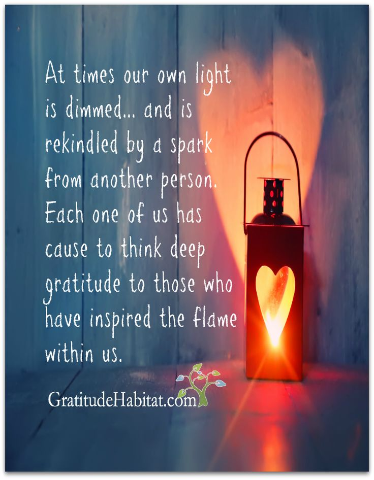 picture of a lantern and a glowing heart shaped place for the light. Quote is: At time our own light is dimmed and is kindled by a spark from another person. Each of us has cause to think deep gratitude to those who have inspired the flame within us.