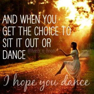 woman dancing in field at sunrise. Quote is: And when you get the choice to sit it out or dance I hope you dance.