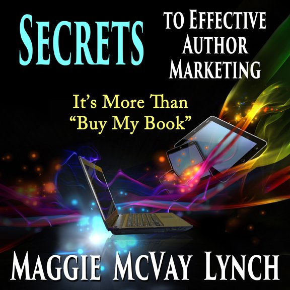 "Audiobook – Secrets to Effective Author Marketing: It's More Than ""Buy My Book"""