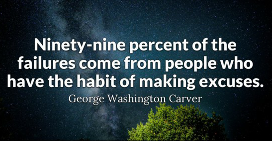 """Ninety-nine percent of failures come from peole in the habit of making excuses."""" George Washington Carver"""