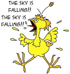 "chicken little screaming ""the sky is falling"""