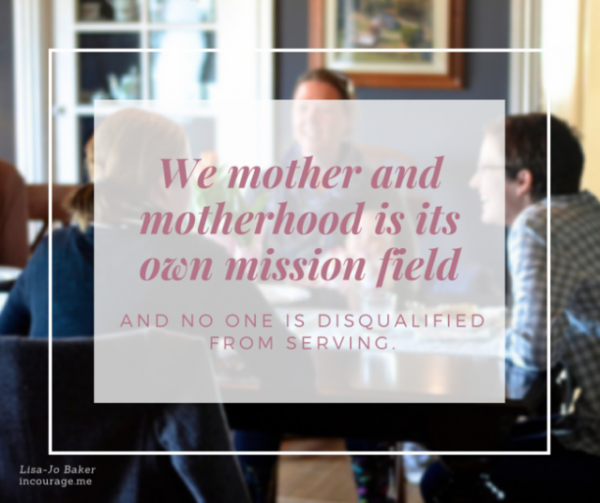 We mother and motherhood is its own mission field