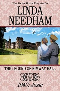 Book cover for The Legend of Nimway Hall 1940: Josie by Linda Needham