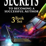 Cover for 3 book Set: Secrets to Becoming a Successful Author