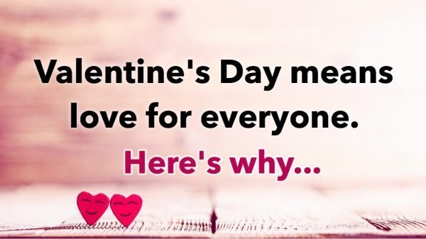 Valentine's Day means love for everyone. Here's why...
