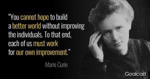 You cannot hope to build a better world without improving the individuals. To that end, each of us must work on our own improvement. - Marie Curie