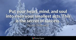 pictue of snowy vista with quote: Put your heart, mind, and soul into even your smallest acts. This is the secret of success--Swami Sivananda