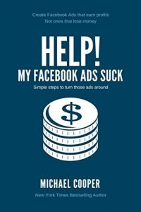 Help! My Facebook Ads Suck by Michael Cooper