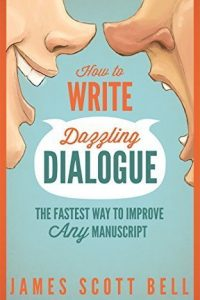 How to Write Dazzling Dialogue by James Scott Bell
