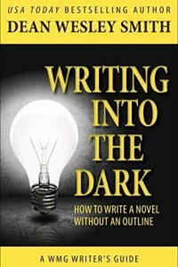Writing into the Dark by Dean Wesley Smith