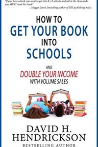 Cover for How to Get Your Book into Schools and Double Your Income by David Hendrickson